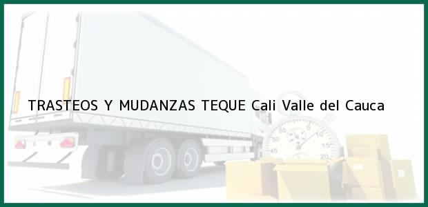 Teléfono, Dirección y otros datos de contacto para TRASTEOS Y MUDANZAS TEQUE, Cali, Valle del Cauca, Colombia