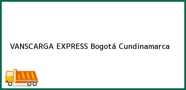 Teléfono, Dirección y otros datos de contacto para VANSCARGA EXPRESS, Bogotá, Cundinamarca, Colombia