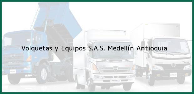 Teléfono, Dirección y otros datos de contacto para Volquetas y Equipos S.A.S., Medellín, Antioquia, Colombia
