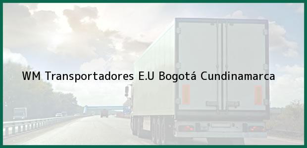 Teléfono, Dirección y otros datos de contacto para WM Transportadores E.U, Bogotá, Cundinamarca, Colombia