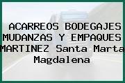 ACARREOS BODEGAJES MUDANZAS Y EMPAQUES MARTINEZ Santa Marta Magdalena