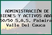 ADMINISTRACIµN DE BIENES Y ACTIVOS ABA 50/50 S.A.S. Palmira Valle Del Cauca
