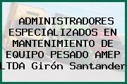 ADMINISTRADORES ESPECIALIZADOS EN MANTENIMIENTO DE EQUIPO PESADO AMEP LTDA Girón Santander