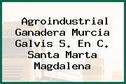 Agroindustrial Ganadera Murcia Galvis S. En C. Santa Marta Magdalena