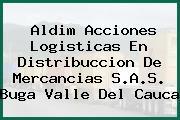 Aldim Acciones Logisticas En Distribuccion De Mercancias S.A.S. Buga Valle Del Cauca