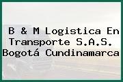 B & M Logistica En Transporte S.A.S. Bogotá Cundinamarca