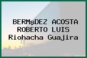 BERMºDEZ ACOSTA ROBERTO LUIS Riohacha Guajira