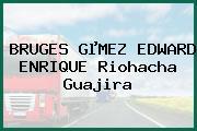 BRUGES GµMEZ EDWARD ENRIQUE Riohacha Guajira