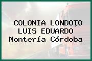 COLONIA LONDOÞO LUIS EDUARDO Montería Córdoba