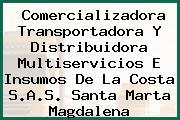 Comercializadora Transportadora Y Distribuidora Multiservicios E Insumos De La Costa S.A.S. Santa Marta Magdalena