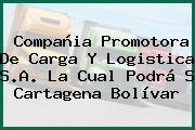 Compañia Promotora De Carga Y Logistica S.A. La Cual Podrá S Cartagena Bolívar