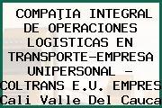 COMPAÞIA INTEGRAL DE OPERACIONES LOGISTICAS EN TRANSPORTE-EMPRESA UNIPERSONAL - COLTRANS E.U. EMPRES Cali Valle Del Cauca