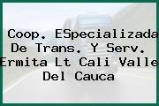 Coop. ESpecializada De Trans. Y Serv. Ermita Lt Cali Valle Del Cauca