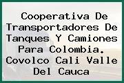 Cooperativa De Transportadores De Tanques Y Camiones Para Colombia. Covolco Cali Valle Del Cauca