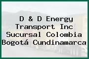D & D Energy Transport Inc Sucursal Colombia Bogotá Cundinamarca