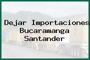 Dejar Importaciones Bucaramanga Santander