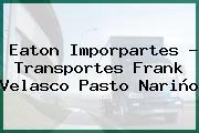 Eaton Imporpartes - Transportes Frank Velasco Pasto Nariño