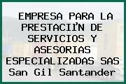 EMPRESA PARA LA PRESTACIµN DE SERVICIOS Y ASESORIAS ESPECIALIZADAS SAS San Gil Santander