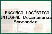 ENCARGO LOGÍSTICO INTEGRAL Bucaramanga Santander