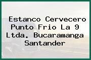 Estanco Cervecero Punto Frio La 9 Ltda. Bucaramanga Santander