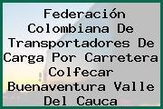 Federación Colombiana De Transportadores De Carga Por Carretera Colfecar Buenaventura Valle Del Cauca