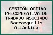 GESTIÓN ACTIVA PRECOPERATIVA DE TRABAJO ASOCIADO Barranquilla Atlántico