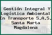 Gestión Integral Y Logística Ambiental En Transporte S.A.S. Santa Marta Magdalena