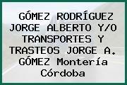 GÓMEZ RODRÍGUEZ JORGE ALBERTO Y/O TRANSPORTES Y TRASTEOS JORGE A. GÓMEZ Montería Córdoba