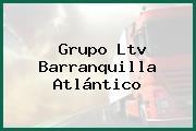 Grupo Ltv Barranquilla Atlántico