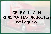 GRUPO M & M TRANSPORTES Medellín Antioquia
