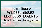 GUTIÕRREZ VALDEBLÃNQUEZ LEOPOLDO EUGENIO Riohacha Guajira