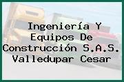 Ingeniería Y Equipos De Construcción S.A.S. Valledupar Cesar