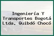 Ingeniería Y Transportes Bogotá Ltda. Quibdó Chocó