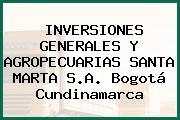 INVERSIONES GENERALES Y AGROPECUARIAS SANTA MARTA S.A. Bogotá Cundinamarca