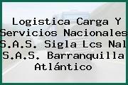 Logistica Carga Y Servicios Nacionales S.A.S. Sigla Lcs Nal S.A.S. Barranquilla Atlántico