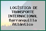 LOGÍSTICA DE TRANSPORTE INTERNACIONAL Barranquilla Atlántico