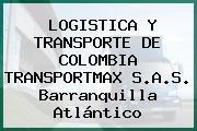 LOGISTICA Y TRANSPORTE DE COLOMBIA TRANSPORTMAX S.A.S. Barranquilla Atlántico