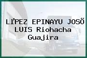 LµPEZ EPINAYU JOSÕ LUIS Riohacha Guajira