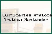 Lubricantes Aratoca Aratoca Santander