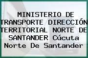 MINISTERIO DE TRANSPORTE DIRECCIÓN TERRITORIAL NORTE DE SANTANDER Cúcuta Norte De Santander