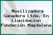 Movilizadora Ganadera Ltda. En Liquidacion Fundación Magdalena