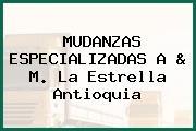 MUDANZAS ESPECIALIZADAS A & M. La Estrella Antioquia
