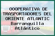 OOOPERATIVA DE TRASPORTADORES DEL ORIENTE ATLANTIC Barranquilla Atlántico