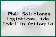 Ph&M Soluciones Logísticas Ltda Medellín Antioquia