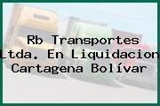 Rb Transportes Ltda. En Liquidacion Cartagena Bolívar