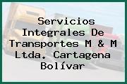 Servicios Integrales De Transportes M & M Ltda. Cartagena Bolívar