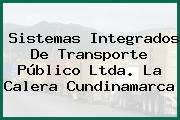 Sistemas Integrados De Transporte Público Ltda. La Calera Cundinamarca