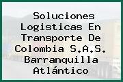 Soluciones Logisticas En Transporte De Colombia S.A.S. Barranquilla Atlántico