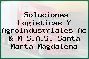 Soluciones Logísticas Y Agroindustriales Ac & M S.A.S. Santa Marta Magdalena