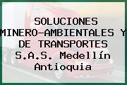 SOLUCIONES MINERO-AMBIENTALES Y DE TRANSPORTES S.A.S. Medellín Antioquia